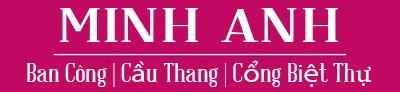 Minh Anh – Cổng Nhôm, Lan Can, Cầu Thang Nhôm Đúc Cao Cấp